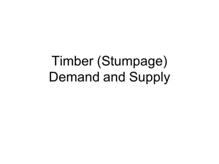 Timber (Stumpage) Demand and Supply. Time Periods Short-run – all factors (shifters) are held constant, only P and Q change. Long-run – all factors can.