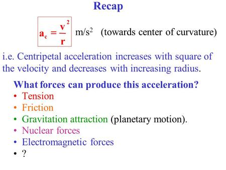 What forces can produce this acceleration? Tension Friction Gravitation attraction (planetary motion). Nuclear forces Electromagnetic forces ? m/s 2 (towards.
