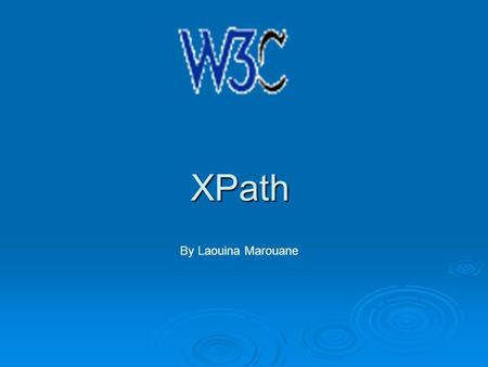 XPath By Laouina Marouane. Outline  Introduction  Data Model  Expression Patterns Patterns Location Paths Location Paths  Example  XPath 2.0  Practice.