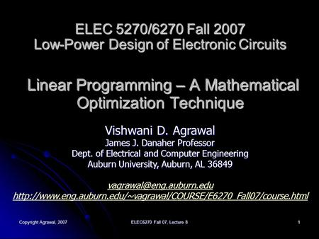 Copyright Agrawal, 2007 ELEC6270 Fall 07, Lecture 8 1 ELEC 5270/6270 Fall 2007 Low-Power Design of Electronic Circuits Linear Programming – A Mathematical.