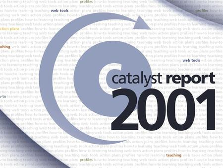 During year 2 of the Catalyst Initiative: The Catalyst Web site logged almost 1.7 million page views, an increase of more than 300%. Educators registered.