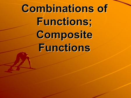 Combinations of Functions; Composite Functions. Objectives  Students will be able to add, subtract, multiply and divide functions.  Students will be.