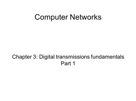 Computer Networks Chapter 3: Digital transmissions fundamentals Part 1.