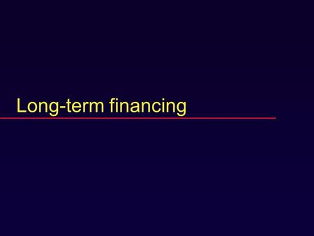 Long-term financing. Review item  When a firm creates value through a financial transaction, who gets the increase?