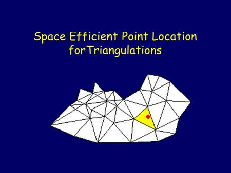 Space Efficient Point Location forTriangulations.