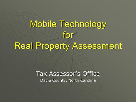 Mobile Technology for Real Property Assessment Tax Assessor's Office Davie County, North Carolina.