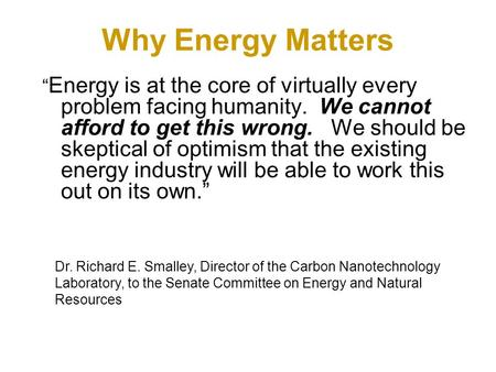 "Why Energy Matters "" Energy is at the core of virtually every problem facing humanity. We cannot afford to get this wrong. We should be skeptical of optimism."