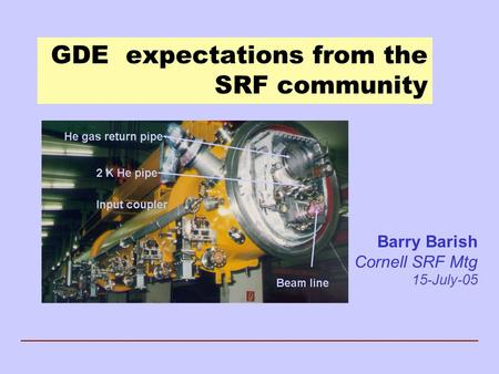 GDE expectations from the SRF community Barry Barish Cornell SRF Mtg 15-July-05.
