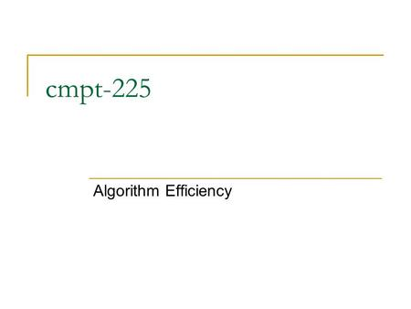 Cmpt-225 Algorithm Efficiency.