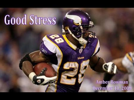 Stress can help athletes attain difficult goals and perform at their maximum potential. Thesis: (Anshel)