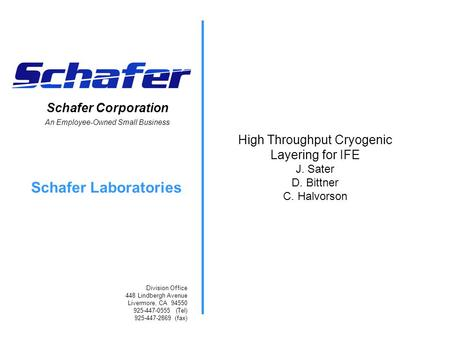 Schafer Corporation An Employee-Owned Small Business Schafer Laboratories Division Office 448 Lindbergh Avenue Livermore, CA 94550 925-447-0555 (Tel) 925-447-2869.