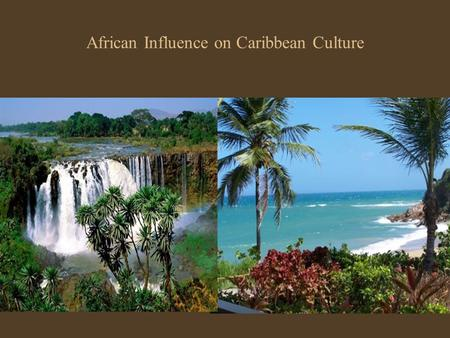 African Influence on Caribbean Culture. History About 5000 B.C the first people to lived on the Caribbean islands were the tribes of Arawaks ( Taino Indians),and.