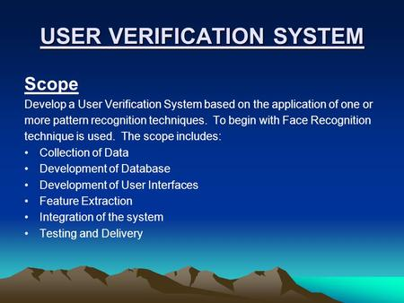 USER VERIFICATION SYSTEM Scope Develop a User Verification System based on the application of one or more pattern recognition techniques. To begin with.