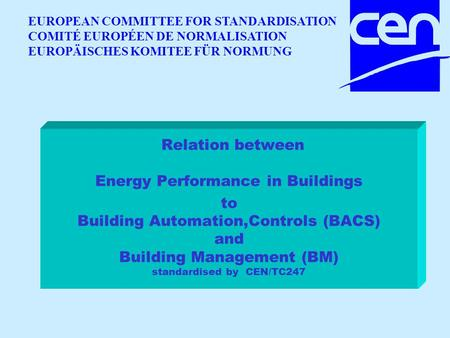 TC247 Relation between Energy Performance in Buildings to Building Automation,Controls (BACS) and Building Management (BM) standardised by CEN/TC247 EUROPEAN.