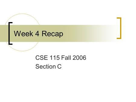 Week 4 Recap CSE 115 Fall 2006 Section C. Decoupling Separation of concerns Defining what an object can do, not how it does it.