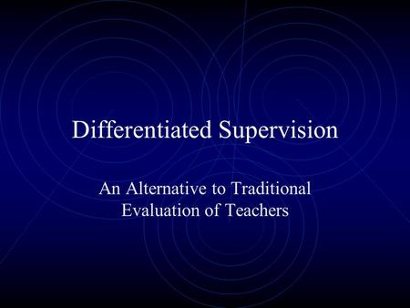 Differentiated Supervision An Alternative to Traditional Evaluation of Teachers.