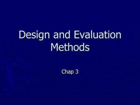 Design and Evaluation Methods Chap 3. ► Technology-oriented vs. User- or Customer-oriented ► Understanding customer needs and desires.