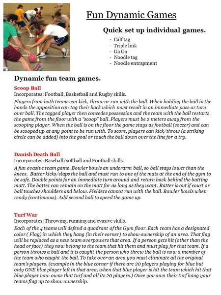 Fun Dynamic Games Quick set up individual games. - Calf tag - Triple link - Ga Ga - Noodle tag - Noodle entrapment Dynamic fun team games. Scoop Ball Incorporates: