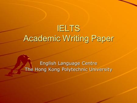IELTS Academic Writing Paper English Language Centre The Hong Kong Polytechnic University.