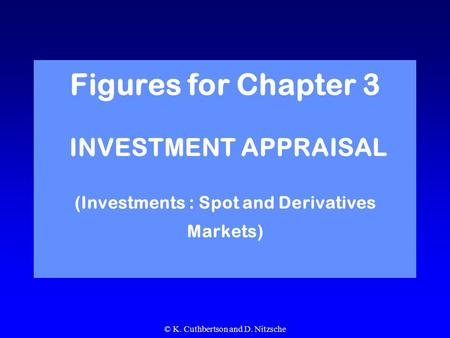 © K. Cuthbertson and D. Nitzsche Figures for Chapter 3 INVESTMENT APPRAISAL (Investments : Spot and Derivatives Markets)
