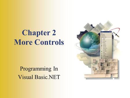 Chapter 2 More Controls Programming In Visual Basic.NET.