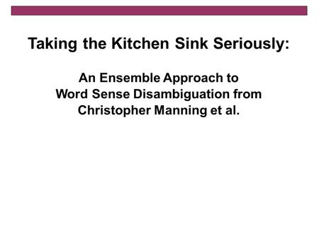 Taking the Kitchen Sink Seriously: An Ensemble Approach to Word Sense Disambiguation from Christopher Manning et al.