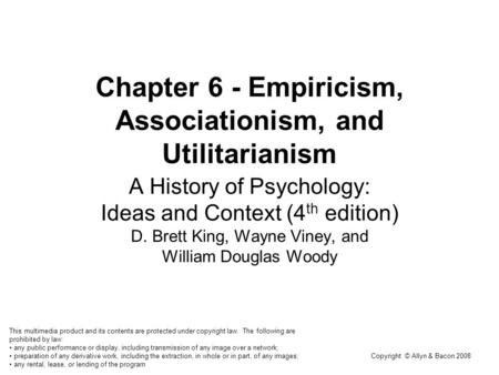 Copyright © Allyn & Bacon 2008 Chapter 6 - Empiricism, Associationism, and Utilitarianism A History of Psychology: Ideas and Context (4 th edition) D.