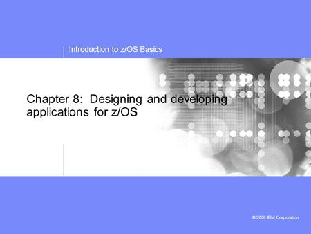 Introduction to z/OS Basics © 2006 IBM Corporation Chapter 8: Designing and developing applications for z/OS.