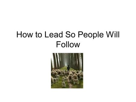 "How to Lead So People Will Follow. Jesus Invited Men to Follow Him Matthew 4:18-20 ""And Jesus, walking by the Sea of Galilee, saw two brothers, Simon."