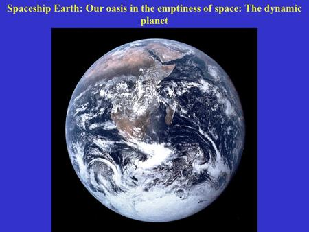 Spaceship Earth: Our oasis in the emptiness of space: The dynamic planet.