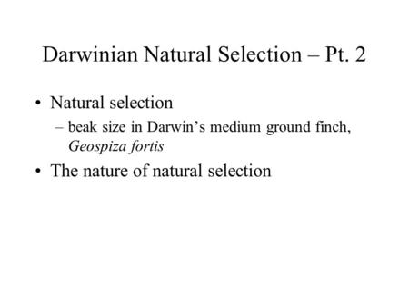 Darwinian Natural Selection – Pt. 2 Natural selection –beak size in Darwin's medium ground finch, Geospiza fortis The nature of natural selection.