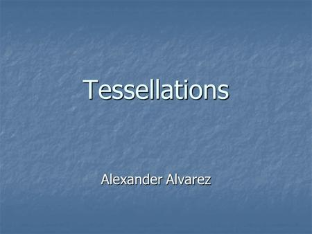 Tessellations Alexander Alvarez. A tessellation is a repeating pattern of figures that completely covers a plane without gaps or overlaps. A tessellation.