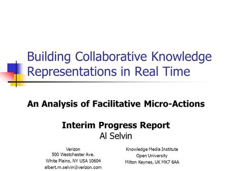 Building Collaborative Knowledge Representations in Real Time An Analysis of Facilitative Micro-Actions Interim Progress Report Al Selvin Knowledge Media.