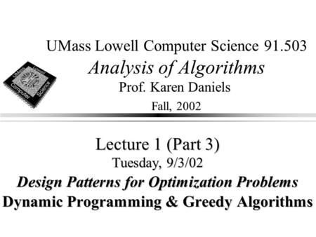 UMass Lowell Computer Science 91.503 Analysis of Algorithms Prof. Karen Daniels Fall, 2002 Lecture 1 (Part 3) Tuesday, 9/3/02 Design Patterns for Optimization.