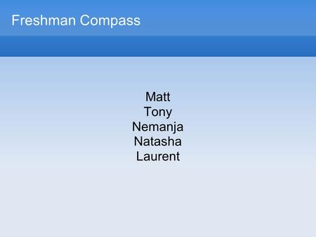 Freshman Compass Matt Tony Nemanja Natasha Laurent.