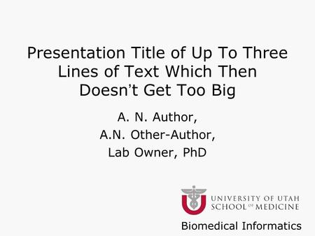 Biomedical Informatics Presentation Title of Up To Three Lines of Text Which Then Doesn't Get Too Big A. N. Author, A.N. Other-Author, Lab Owner, PhD.