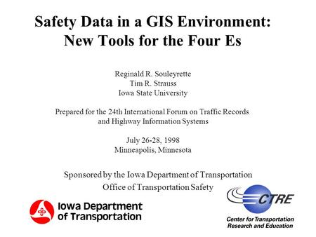 1 Safety Data in a GIS Environment: New Tools for the Four Es Sponsored by the Iowa Department of Transportation Office of Transportation Safety Reginald.