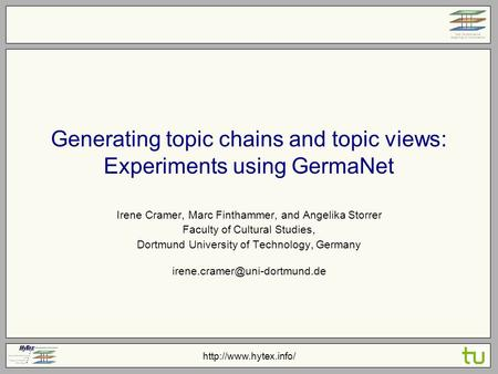 Generating topic chains and topic views: Experiments using GermaNet Irene Cramer, Marc Finthammer, and Angelika Storrer Faculty.