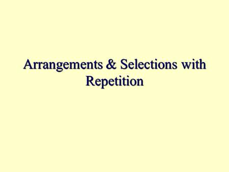 Arrangements & Selections with Repetition. Arrangements with Unlimited Repetition Enumerating r-permutations from a set of n objects with repetition,