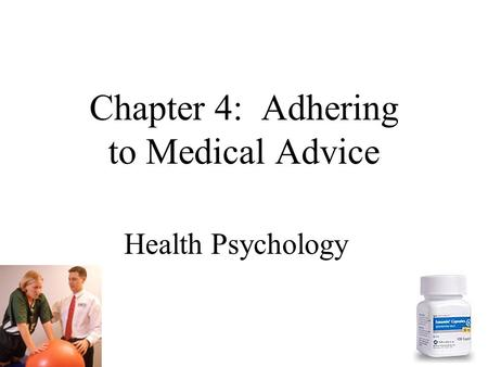 Health Psychology Chapter 4: Adhering to Medical Advice.