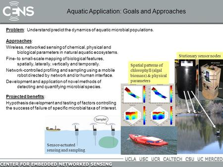 Problem: Understand/predict the dynamics of aquatic microbial populations. Aquatic Application: Goals and Approaches Approaches: Wireless, networked sensing.