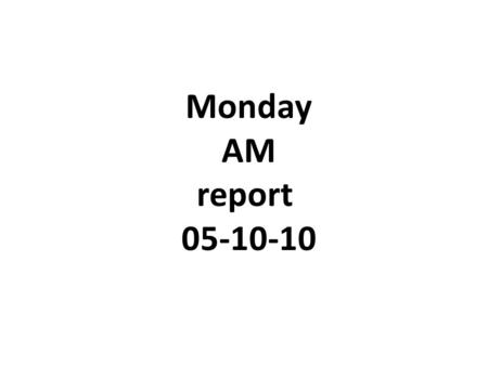 Monday AM report 05-10-10.