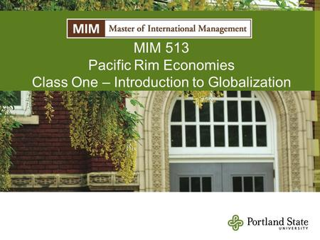 MIM 513 Pacific Rim Economies Class One – Introduction to Globalization.