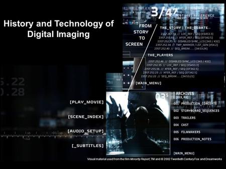 SIMS-IS146 – 17.03.2005 1 History and Technology of Digital Imaging Visual material used from the film Minority Report, TM and © 2002 Twentieth Century.