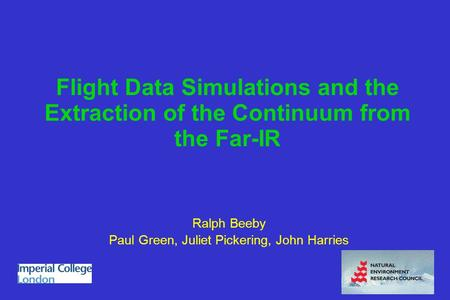 Flight Data Simulations and the Extraction of the Continuum from the Far-IR Ralph Beeby Paul Green, Juliet Pickering, John Harries.
