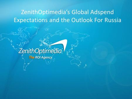 ZenithOptimedia's Global Adspend Expectations and the Outlook For Russia.