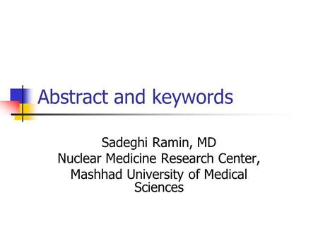 Abstract and keywords Sadeghi Ramin, MD Nuclear Medicine Research Center, Mashhad University of Medical Sciences.