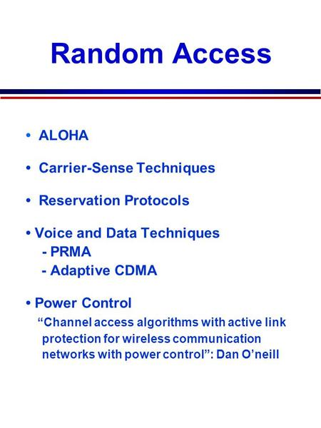 "7C29822.038-Cimini-9/97 ALOHA Carrier-Sense Techniques Reservation Protocols Voice and Data Techniques - PRMA - Adaptive CDMA Power Control ""Channel access."