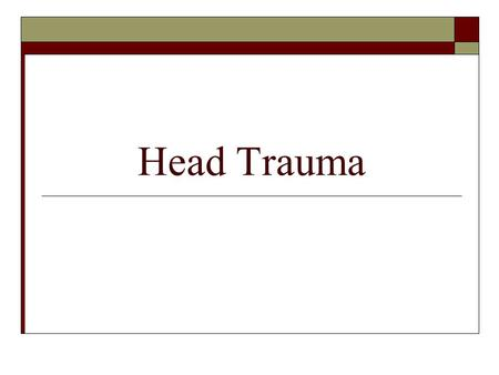 "Head Trauma. Head Injuries:  Account for about one half of all trauma deaths  Survivors range from baseline function to severe morbidity  Even ""minor"""