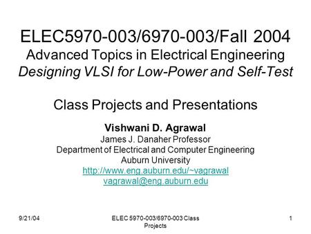 9/21/04ELEC 5970-003/6970-003 Class Projects 1 ELEC5970-003/6970-003/Fall 2004 Advanced Topics in Electrical Engineering Designing VLSI for Low-Power and.